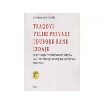 Momčilo Diklić: Tragovi velike prevare i duboke rane izdaje: Iz istorije Četničkog pokreta na teritoriju Avnojske Hrvatske 1941-1945
